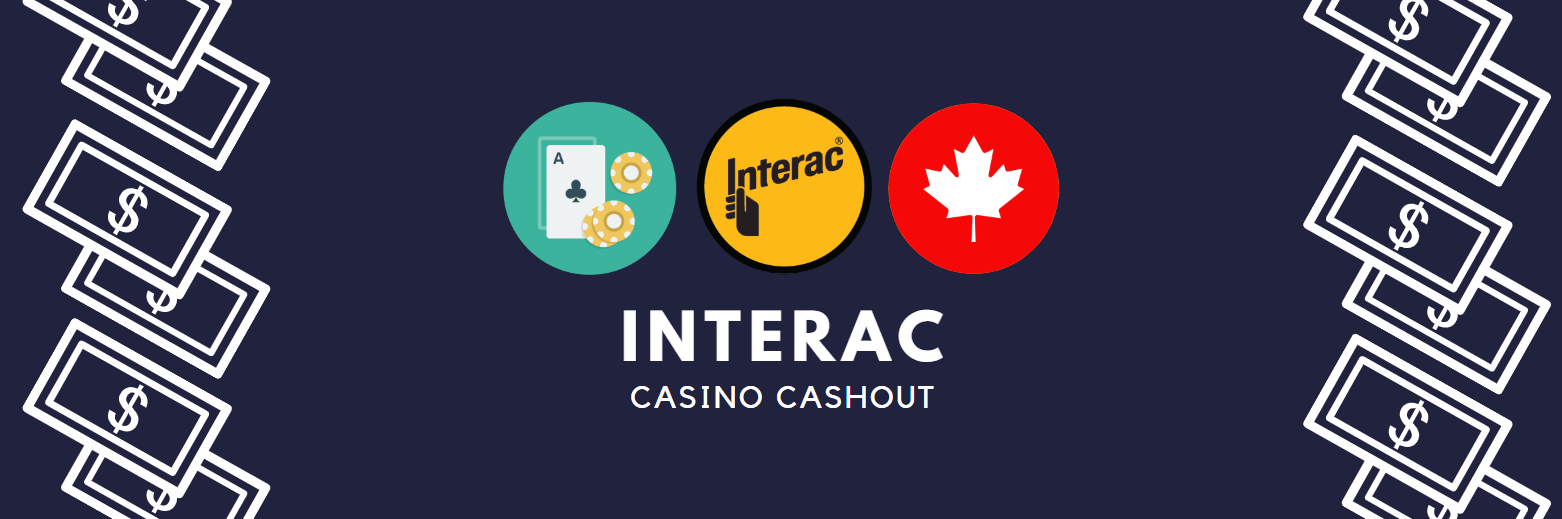 Online Casinos with Interac Cashout - Get your JackPot